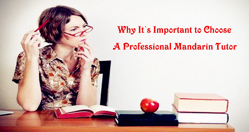 Why It's Important To Choose A Professional Mandarin Tutor