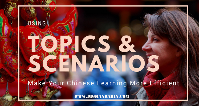 Using Topics And Scenarios To  Make Your Chinese Learning More Efficient