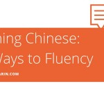 Learning Chinese: The Ways To Fluency