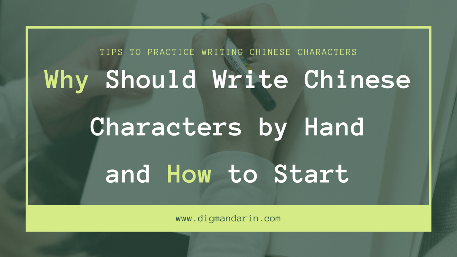 Why You Should Learn to Write Chinese Characters by Hand and How to Start